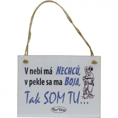 Vtipná vintage tabuľka s nápisom V nebi ma nechcú, v pekle sa ma boja tak som tu