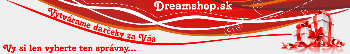 Darčekový obchod pre Vás - DreamShop.sk